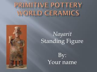 Primitive Pottery World Ceramics