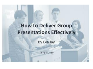 How to Deliver  Group Presentations  Effectively