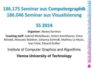 186.175 Seminar aus Computergraphik 186.046 Seminar aus Visualisierung SS 2014