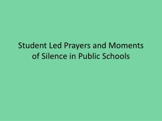 Student Led Prayers and Moments of Silence in Public Schools