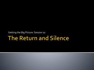 The Return and Silence