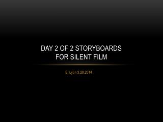 Day 2 of 2 Storyboards  for Silent Film