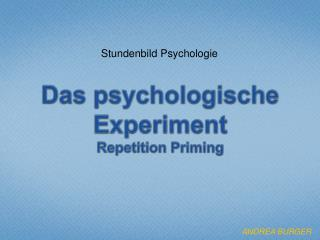 Das psychologische  Experiment Repetition  Priming