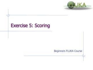 Exercise  5: Scoring