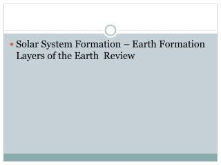Solar System Formation � Earth Formation Layers of the Earth  Review