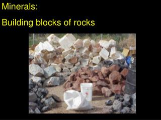 Minerals:  Building blocks of rocks