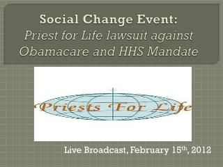 Social Change Event: Priest for Life lawsuit against  Obamacare  and HHS Mandate