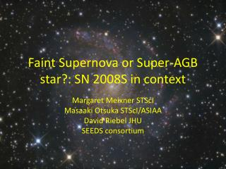 Faint Supernova or Super-AGB  star?:  SN 2008S in context