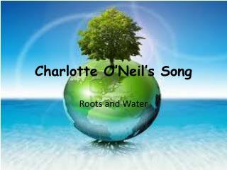 Charlotte O'Neil's Song