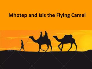 Mhotep and Isis the Flying Camel