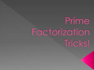Prime Factorization Tricks!