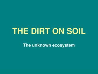 THE DIRT ON SOIL