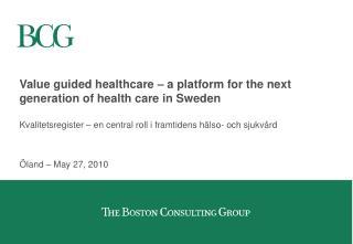 Value guided healthcare   a platform for the next generation of health care in Sweden  Kvalitetsregister   en central ro