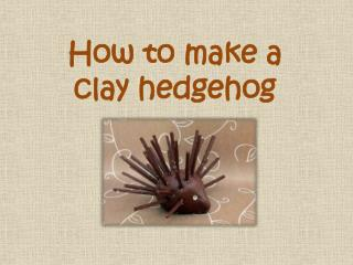 How to make a clay hedgehog