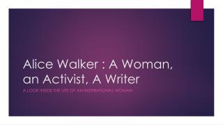 Alice Walker : A Woman, an Activist, A Writer