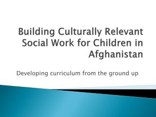 Building  Culturally  Relevant Social Work for Children in Afghanistan
