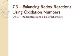 7.3 � Balancing  Redox  Reactions Using Oxidation Numbers