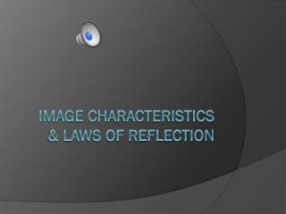 Image characteristics & laws of reflection