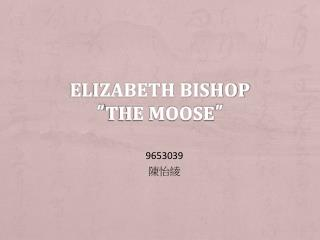 Elizabeth Bishop � The Moose �