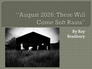 """August 2026: There Will Come Soft Rains"""