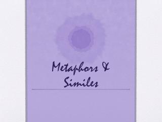 Metaphors & Similes