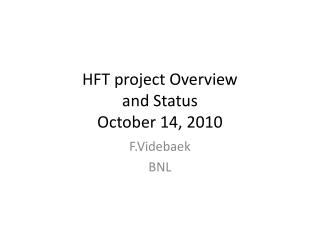 HFT project Overview  and Status October  14,  2010