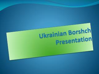 Ukrainian  Borshch ? resentation