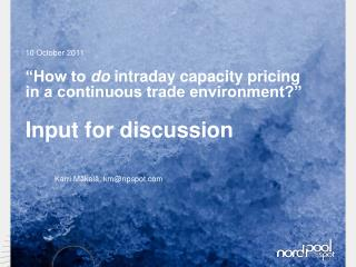 """How to  do  intraday capacity pricing in a continuous trade environment?"" Input for discussion"