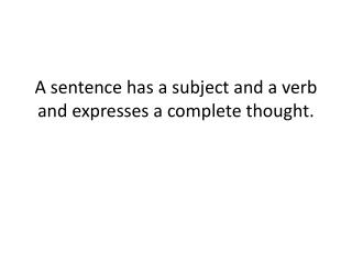 A sentence has a subject and a verb and expresses a complete thought.