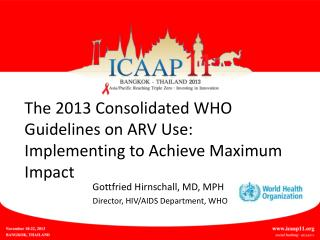 The 2013 Consolidated WHO Guidelines on ARV Use:  Implementing to Achieve Maximum Impact