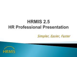 HRMIS  2.5  HR Professional Presentation