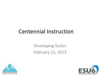 Centennial Instruction