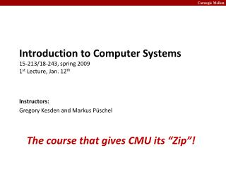 Introduction to Computer Systems 15-213/18-243, spring 2009 1 st  Lecture, Jan. 12 th