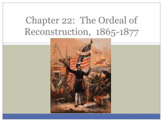 Chapter 22:   T he Ordeal of Reconstruction,  1865-1877
