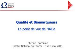 Qualité et Biomarqueurs Le point de vue de l'INCa