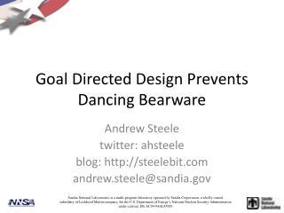 Goal Directed Design Prevents Dancing Bearware