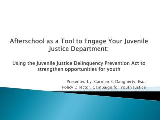 Presented by: Carmen E. Daugherty, Esq. Policy Director, Campaign for Youth Justice