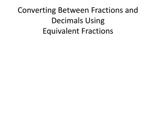 Converting Between Fractions and Decimals Using  Equivalent Fractions