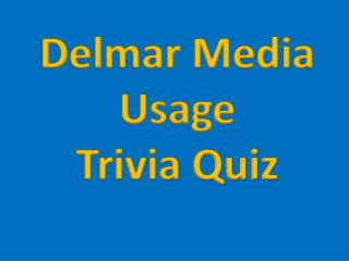Delmar Media Usage Trivia Quiz