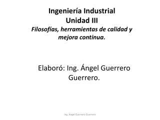 Ingeniería Industrial Unidad III Filosofías, herramientas de calidad y mejora continua.