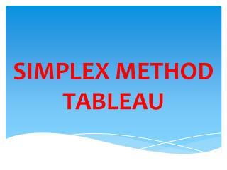 SIMPLEX METHOD TABLEAU