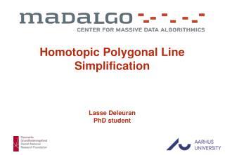 Homotopic Polygonal Line Simplification Lasse Deleuran PhD student