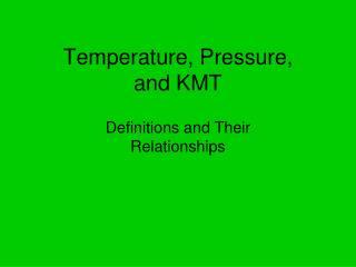 Temperature, Pressure,  and KMT