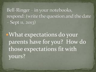 Bell-Ringer – in your notebooks, respond: (write the question and the date – Sept  11,  2013)