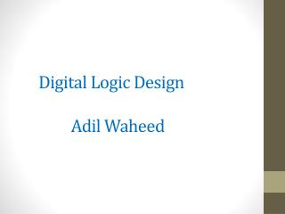 Digital Logic Design Adil Waheed