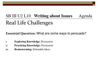 Real Life Challenges Essential Question: What  are some ways to persuade?