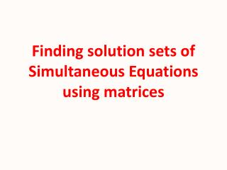 Finding solution sets of Simultaneous Equations using matrices