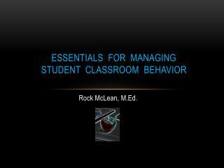 Essentials  for  Managing  Student  Classroom  Behavior
