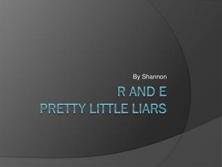 R and e Pretty little liars