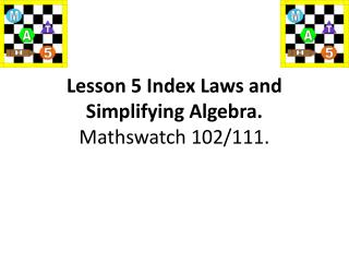 Lesson 5 Index Laws and  Simplifying Algebra. Mathswatch  102/111.